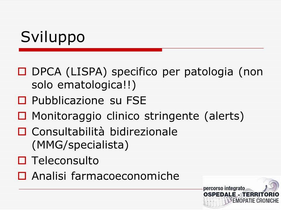 Sviluppo DPCA (LISPA) specifico per patologia (non solo ematologica!!) Pubblicazione su FSE Monitoraggio clinico stringente (alerts) Consultabilità bi