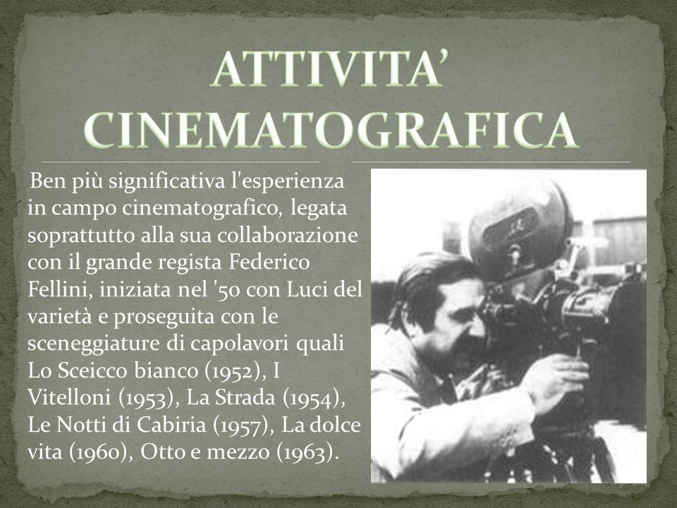 Ben più significativa l'esperienza in campo cinematografico, legata soprattutto alla sua collaborazione con il grande regista Federico Fellini, inizia