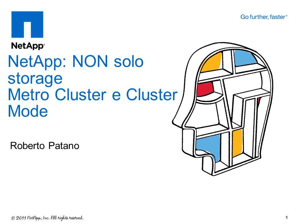 Roberto Patano NetApp: NON solo storage Metro Cluster e Cluster Mode 1