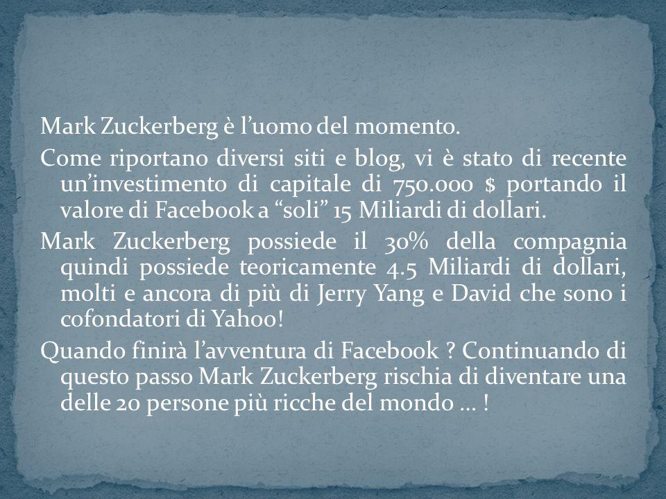 Mark Zuckerberg è luomo del momento. Come riportano diversi siti e blog, vi è stato di recente uninvestimento di capitale di 750.000 $ portando il val