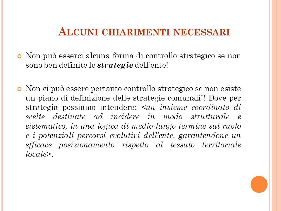6 A LCUNI CHIARIMENTI NECESSARI Non può esserci alcuna forma di controllo strategico se non sono ben definite le strategie dellente.