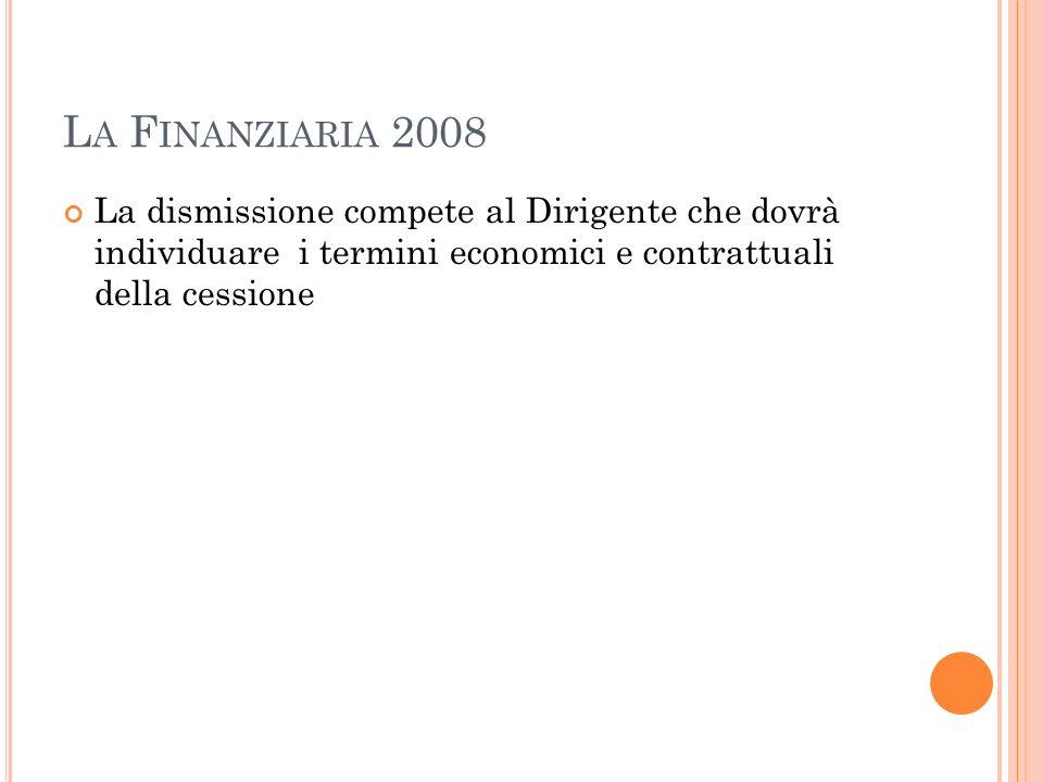 L A F INANZIARIA 2008 La dismissione compete al Dirigente che dovrà individuare i termini economici e contrattuali della cessione