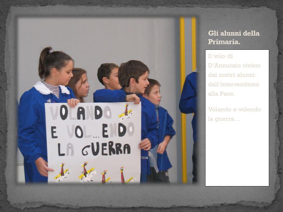 Il volo di DAnnunzio rivisto dai nostri alunni: dallinterventismo alla Pace.
