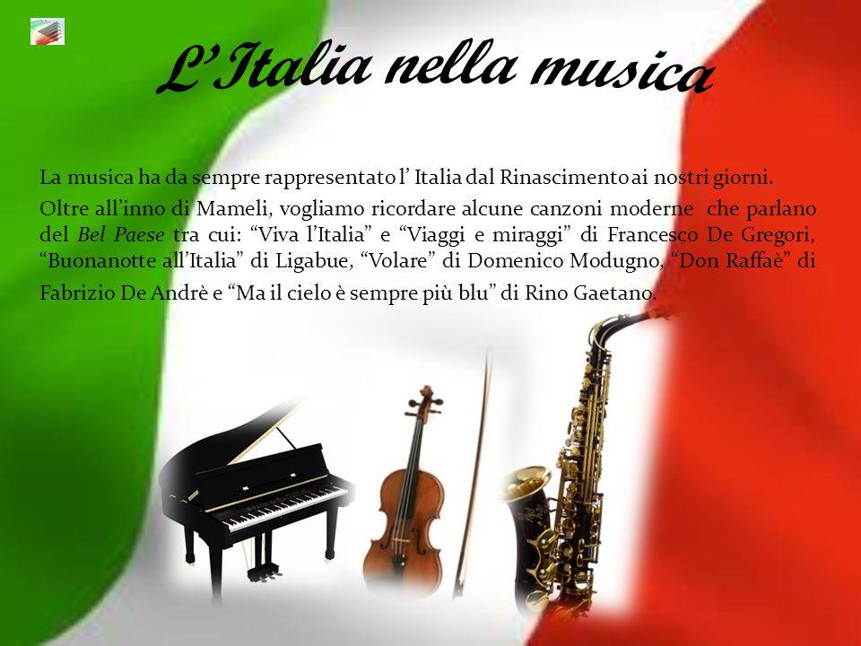 La musica ha da sempre rappresentato l Italia dal Rinascimento ai nostri giorni. Oltre allinno di Mameli, vogliamo ricordare alcune canzoni moderne ch