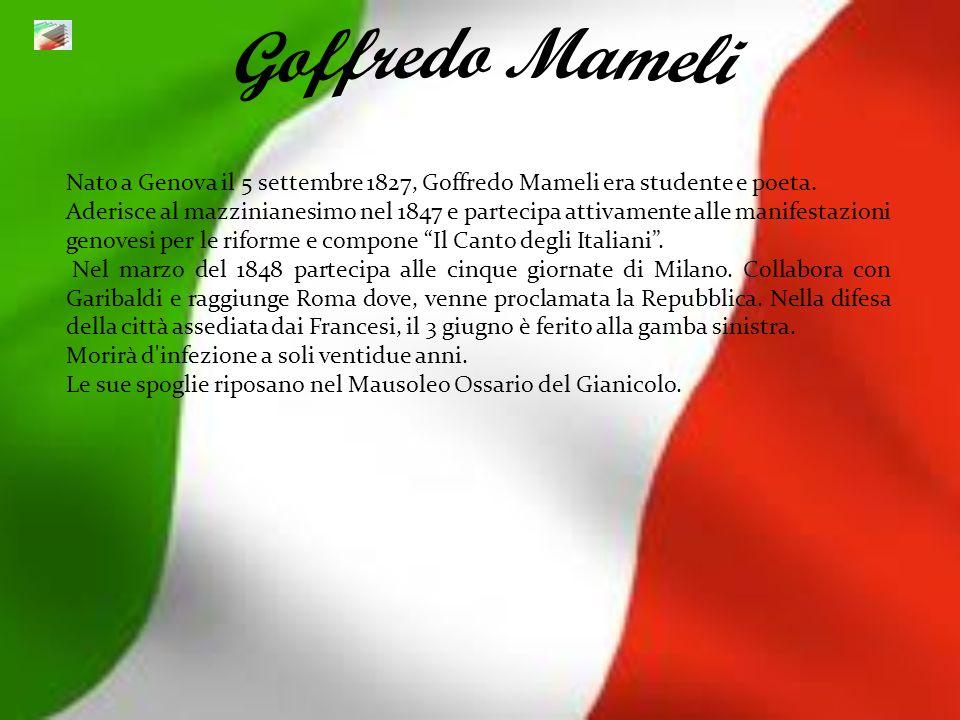 Nato a Genova il 5 settembre 1827, Goffredo Mameli era studente e poeta. Aderisce al mazzinianesimo nel 1847 e partecipa attivamente alle manifestazio