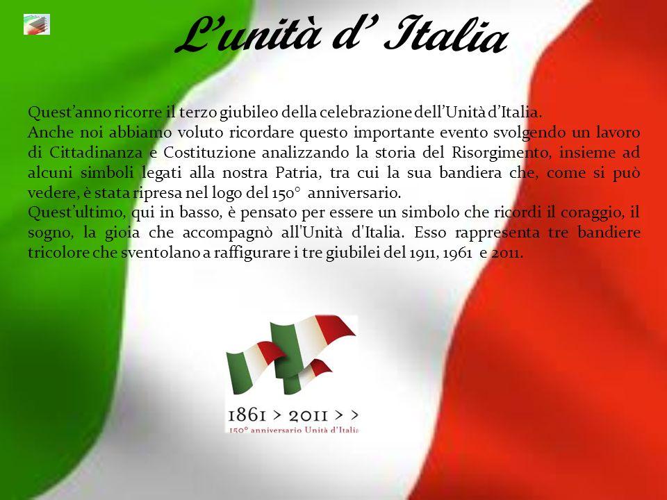 Questanno ricorre il terzo giubileo della celebrazione dellUnità dItalia. Anche noi abbiamo voluto ricordare questo importante evento svolgendo un lav