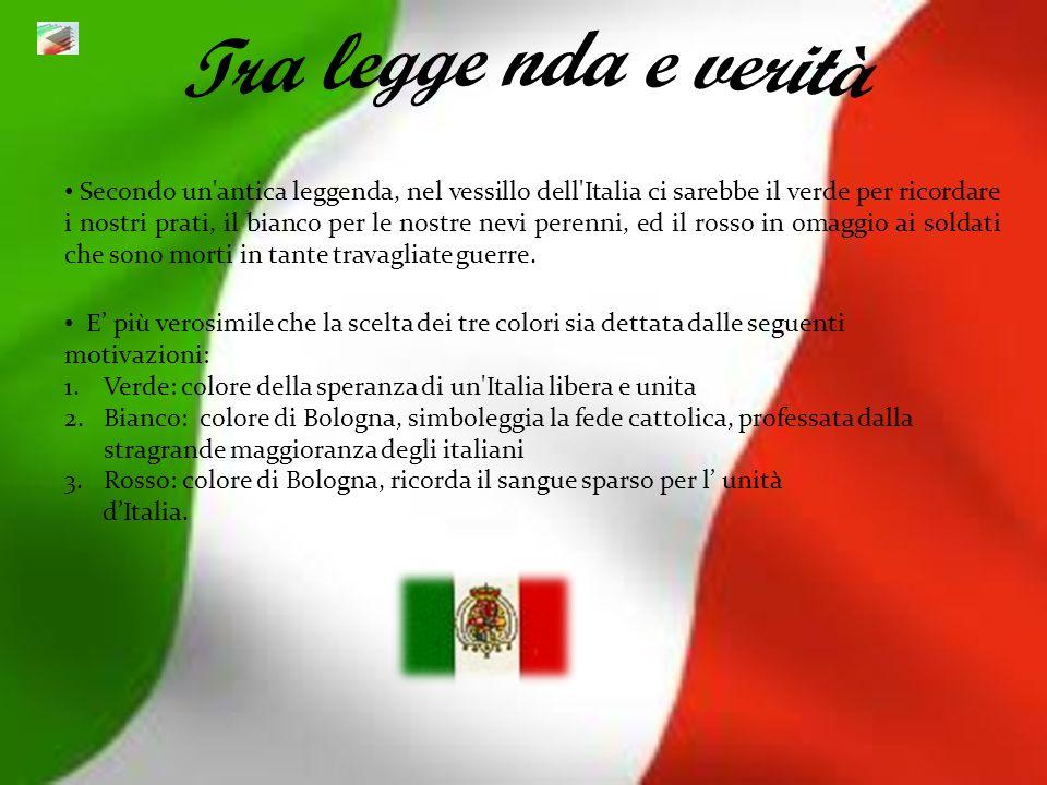 Secondo un'antica leggenda, nel vessillo dell'Italia ci sarebbe il verde per ricordare i nostri prati, il bianco per le nostre nevi perenni, ed il ros