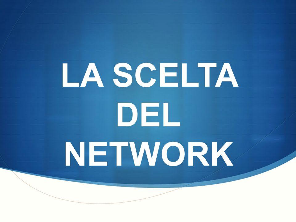 LA SCELTA DEL NETWORK