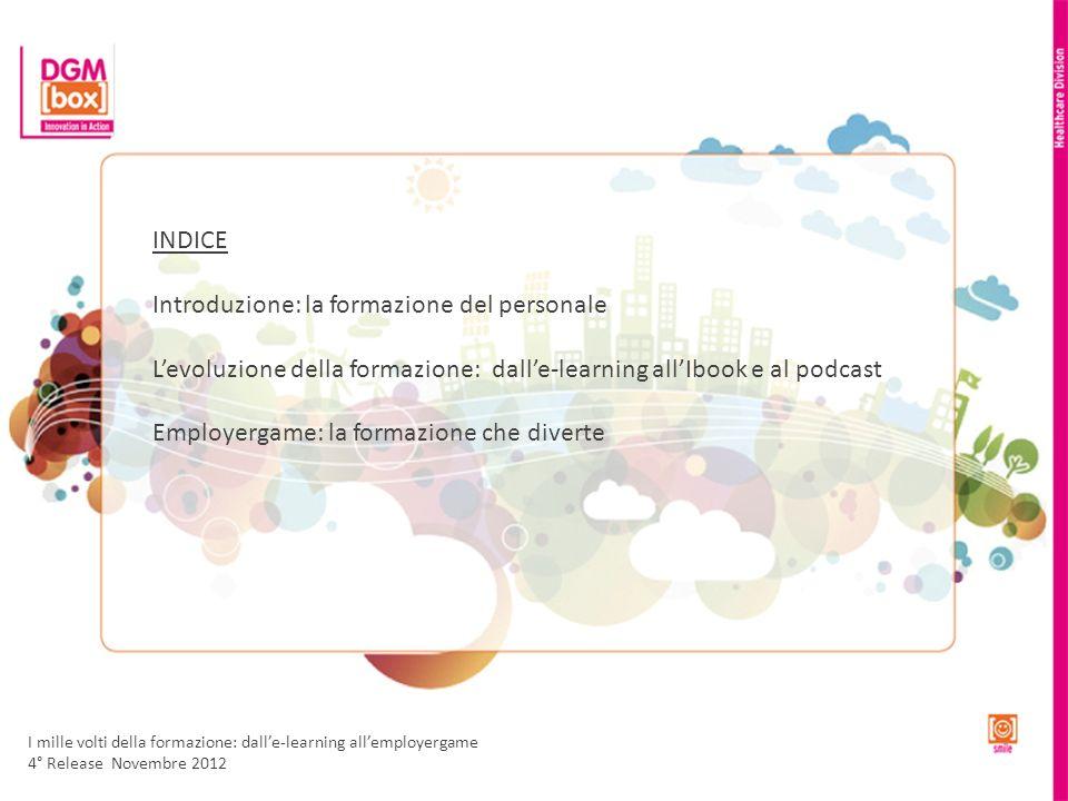 INDICE Introduzione: la formazione del personale Levoluzione della formazione: dalle-learning allIbook e al podcast Employergame: la formazione che di