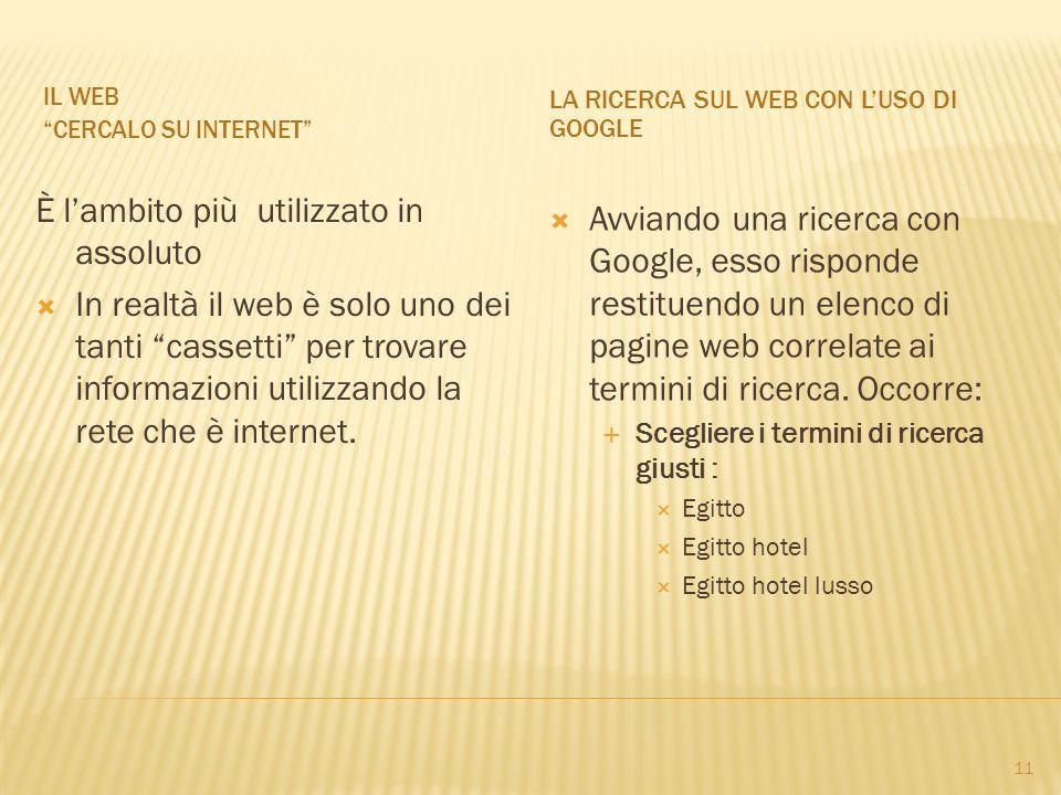 IL WEB CERCALO SU INTERNET LA RICERCA SUL WEB CON LUSO DI GOOGLE È lambito più utilizzato in assoluto In realtà il web è solo uno dei tanti cassetti p