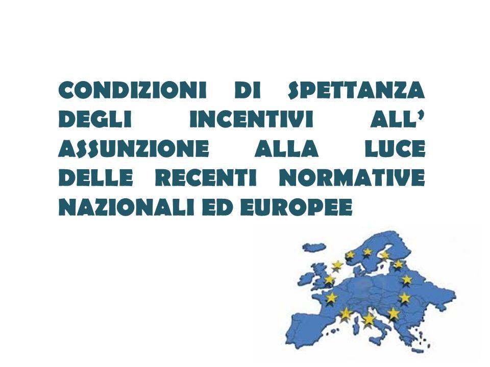 CONDIZIONI DI SPETTANZA DEGLI INCENTIVI ALL ASSUNZIONE ALLA LUCE DELLE RECENTI NORMATIVE NAZIONALI ED EUROPEE