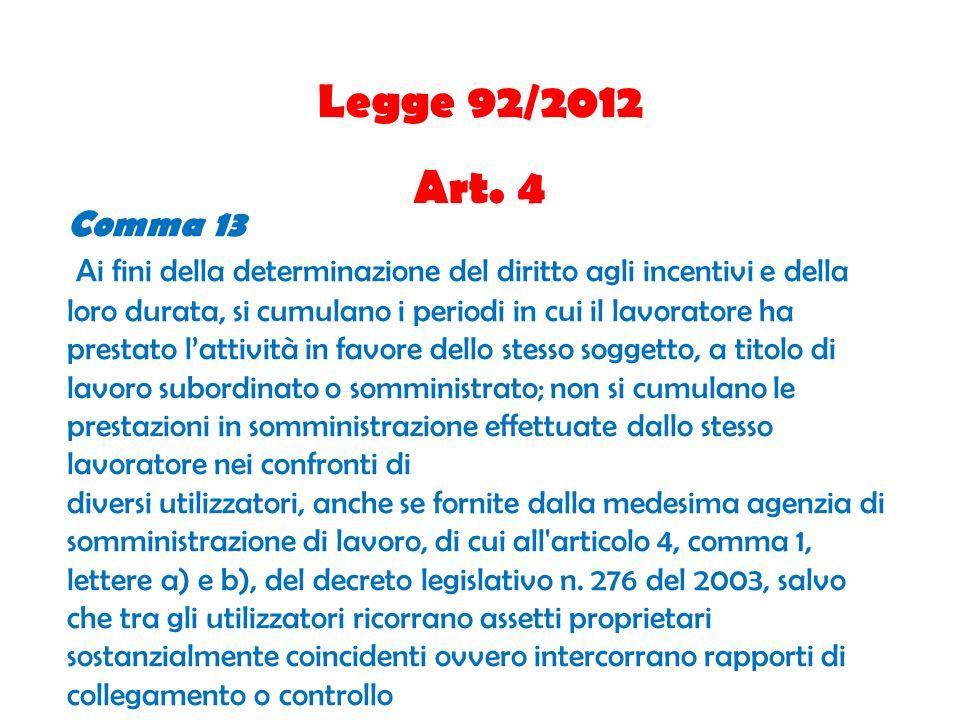 Legge 92/2012 Art. 4 Comma 13 Ai fini della determinazione del diritto agli incentivi e della loro durata, si cumulano i periodi in cui il lavoratore