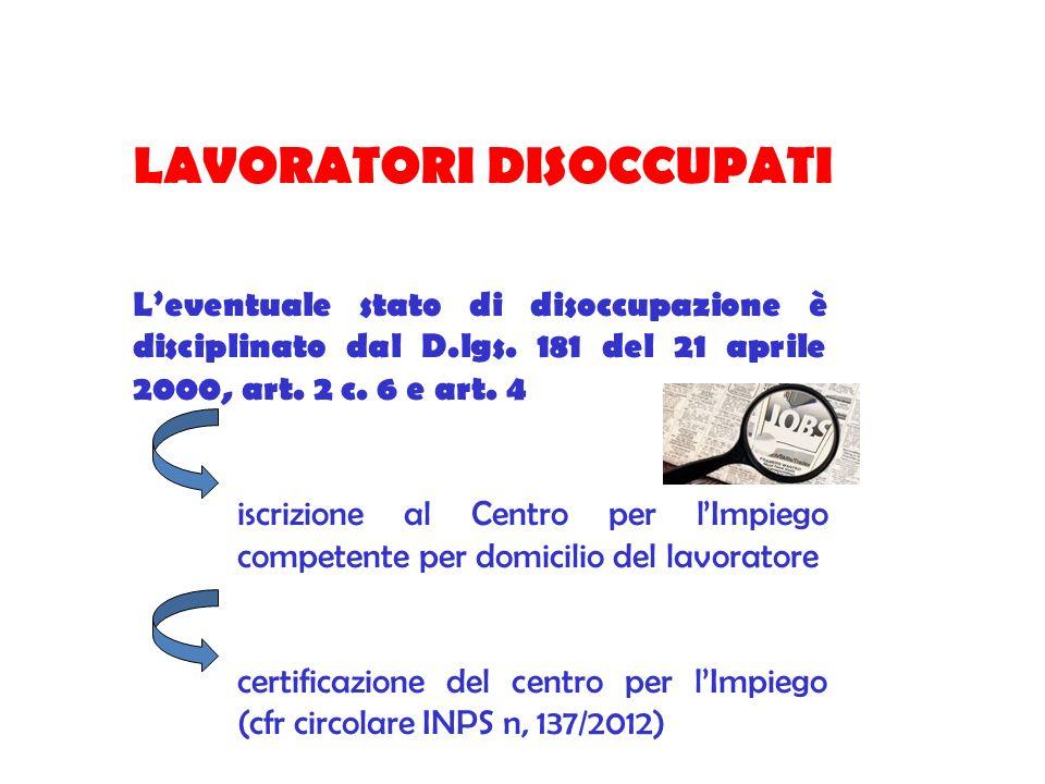 LAVORATORI DISOCCUPATI Leventuale stato di disoccupazione è disciplinato dal D.lgs. 181 del 21 aprile 2000, art. 2 c. 6 e art. 4 iscrizione al Centro