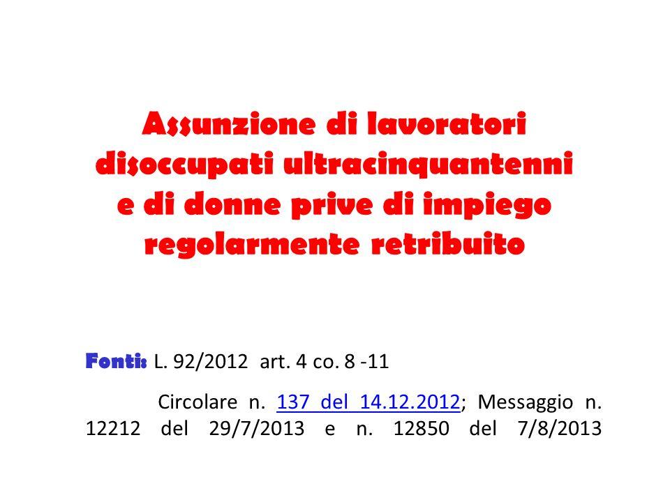 Assunzione di lavoratori disoccupati ultracinquantenni e di donne prive di impiego regolarmente retribuito Fonti: L. 92/2012 art. 4 co. 8 -11 Circolar