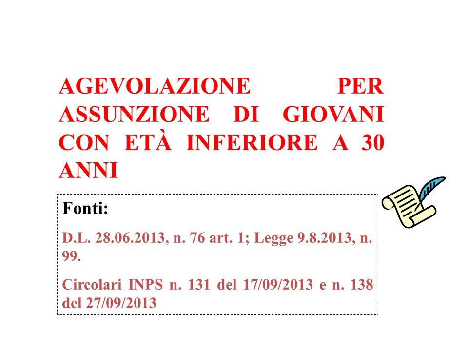 AGEVOLAZIONE PER ASSUNZIONE DI GIOVANI CON ETÀ INFERIORE A 30 ANNI Fonti: D.L. 28.06.2013, n. 76 art. 1; Legge 9.8.2013, n. 99. Circolari INPS n. 131