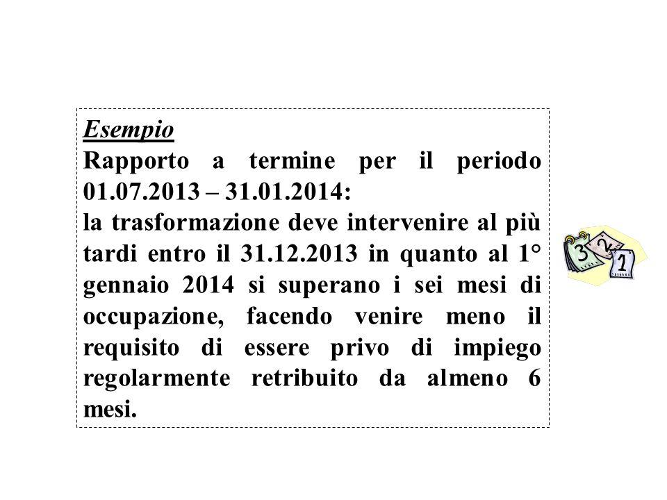 Esempio Rapporto a termine per il periodo 01.07.2013 – 31.01.2014: la trasformazione deve intervenire al più tardi entro il 31.12.2013 in quanto al 1°