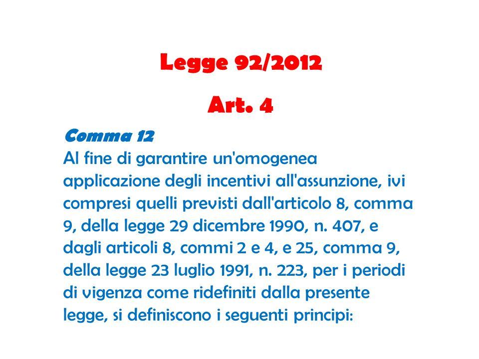Legge 92/2012 Art. 4 Comma 12 Al fine di garantire un'omogenea applicazione degli incentivi all'assunzione, ivi compresi quelli previsti dall'articolo