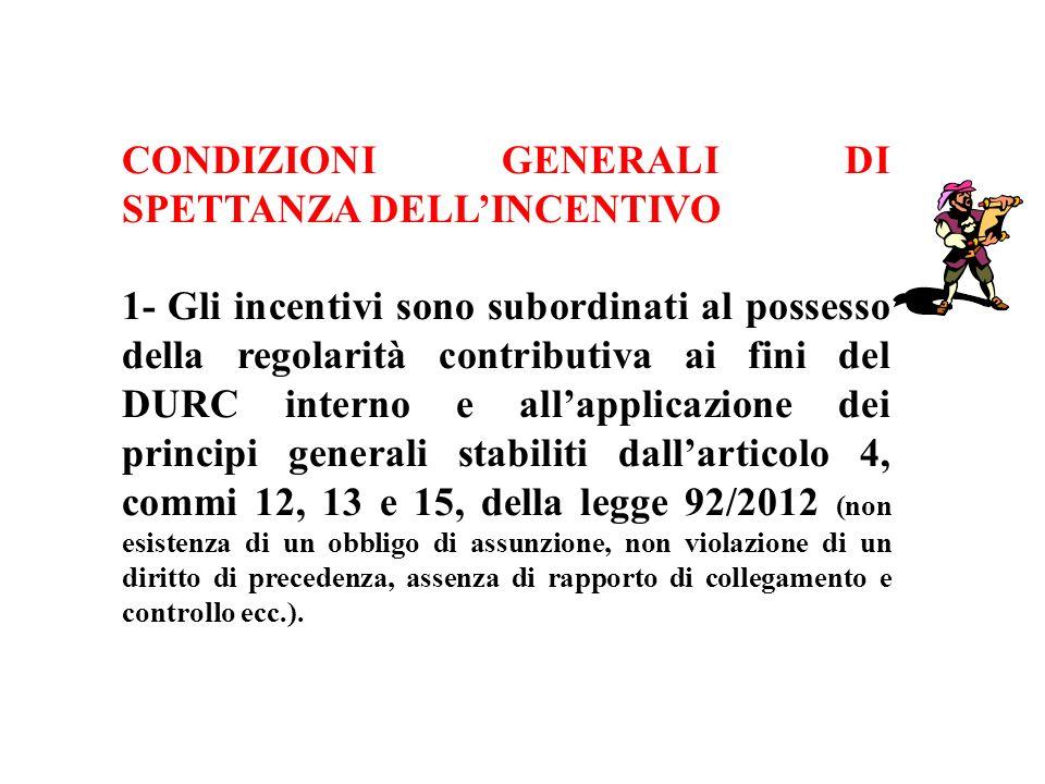 CONDIZIONI GENERALI DI SPETTANZA DELLINCENTIVO 1- Gli incentivi sono subordinati al possesso della regolarità contributiva ai fini del DURC interno e