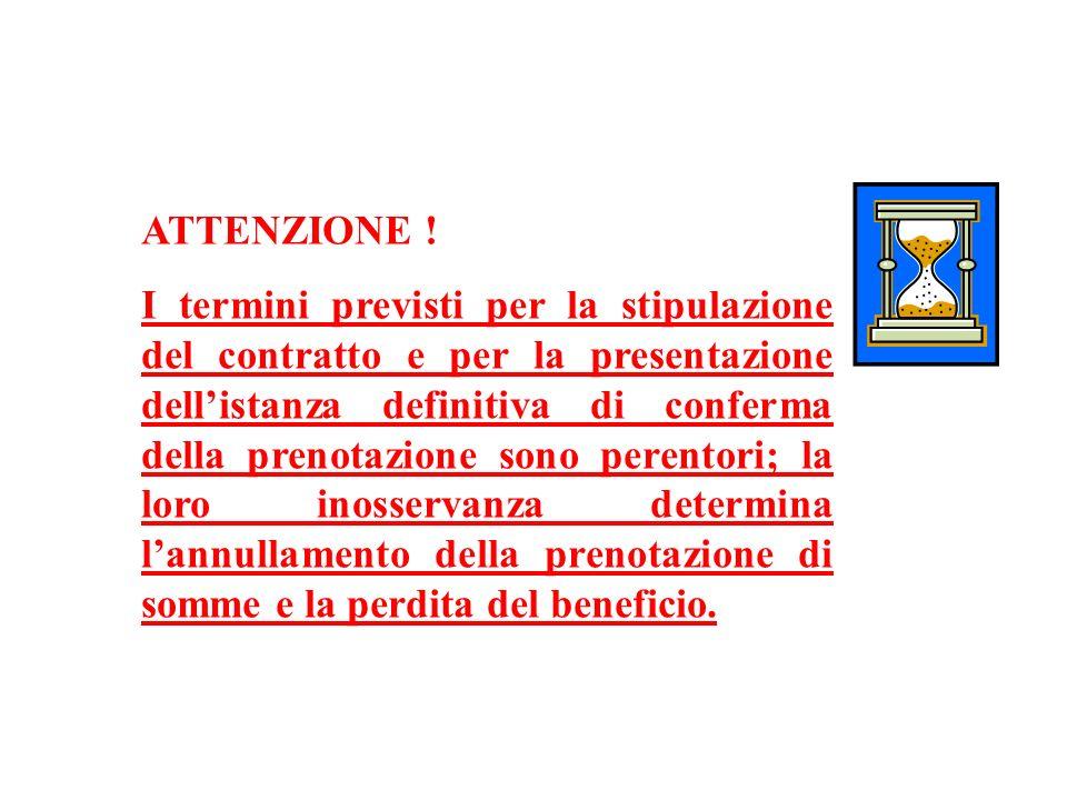 ATTENZIONE ! I termini previsti per la stipulazione del contratto e per la presentazione dellistanza definitiva di conferma della prenotazione sono pe