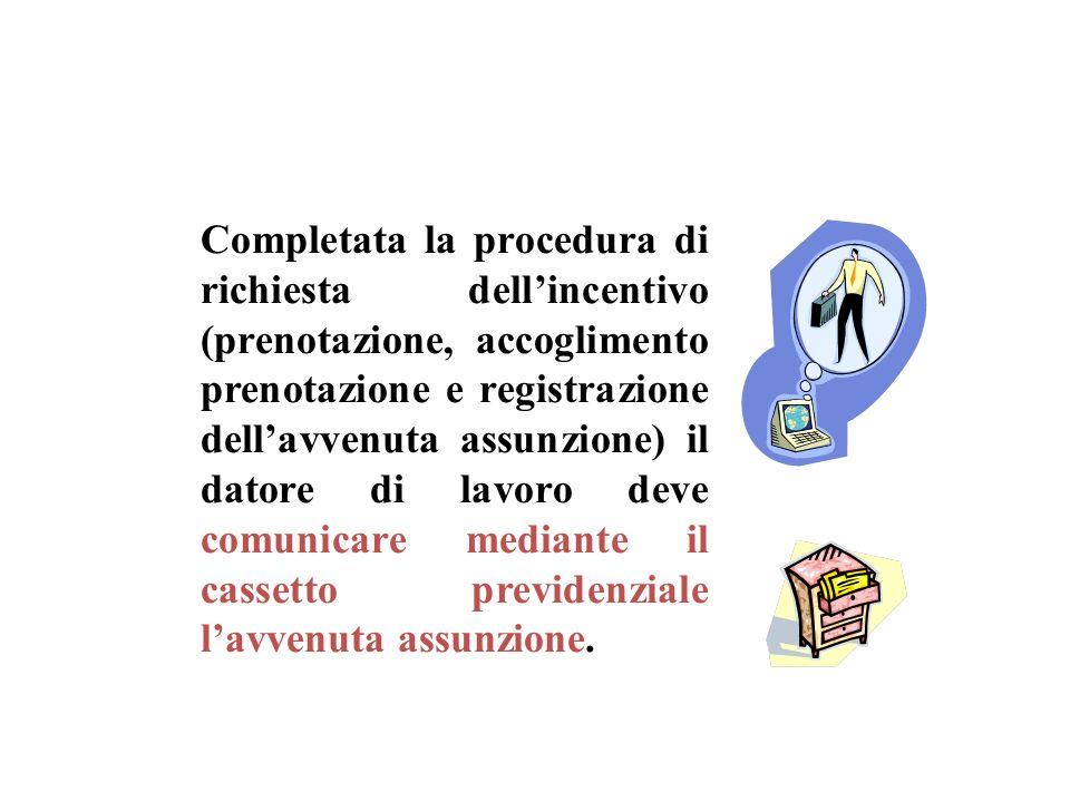 Completata la procedura di richiesta dellincentivo (prenotazione, accoglimento prenotazione e registrazione dellavvenuta assunzione) il datore di lavo