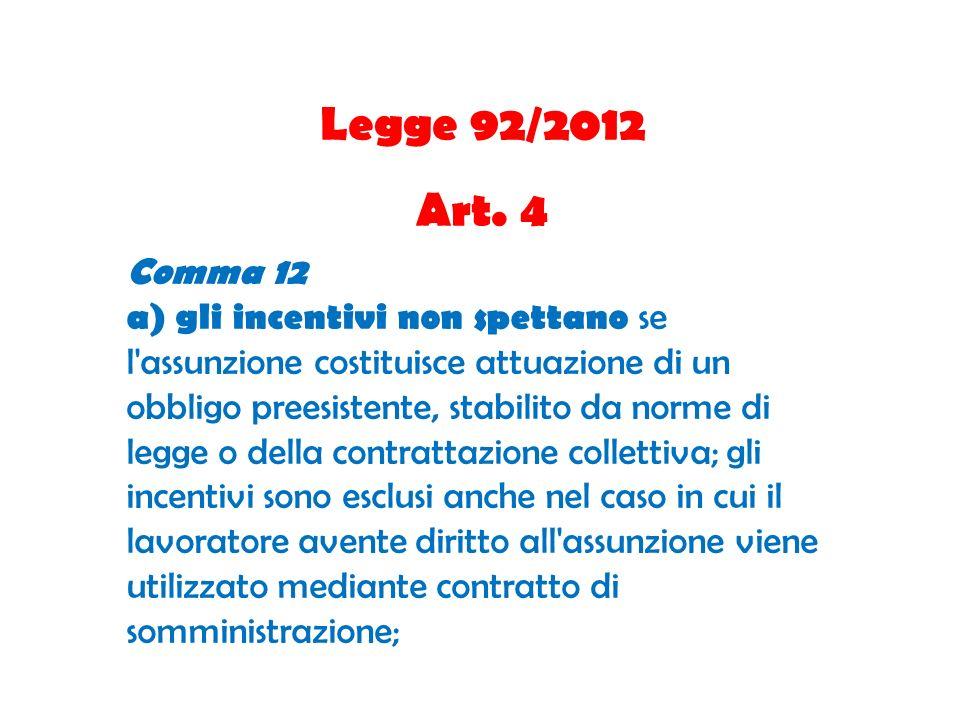 Legge 92/2012 Art. 4 Comma 12 a) gli incentivi non spettano se l'assunzione costituisce attuazione di un obbligo preesistente, stabilito da norme di l