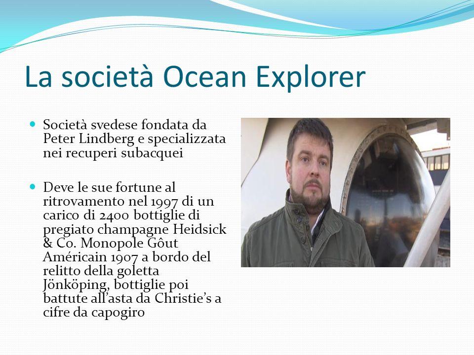 La società Ocean Explorer Società svedese fondata da Peter Lindberg e specializzata nei recuperi subacquei Deve le sue fortune al ritrovamento nel 1997 di un carico di 2400 bottiglie di pregiato champagne Heidsick & Co.