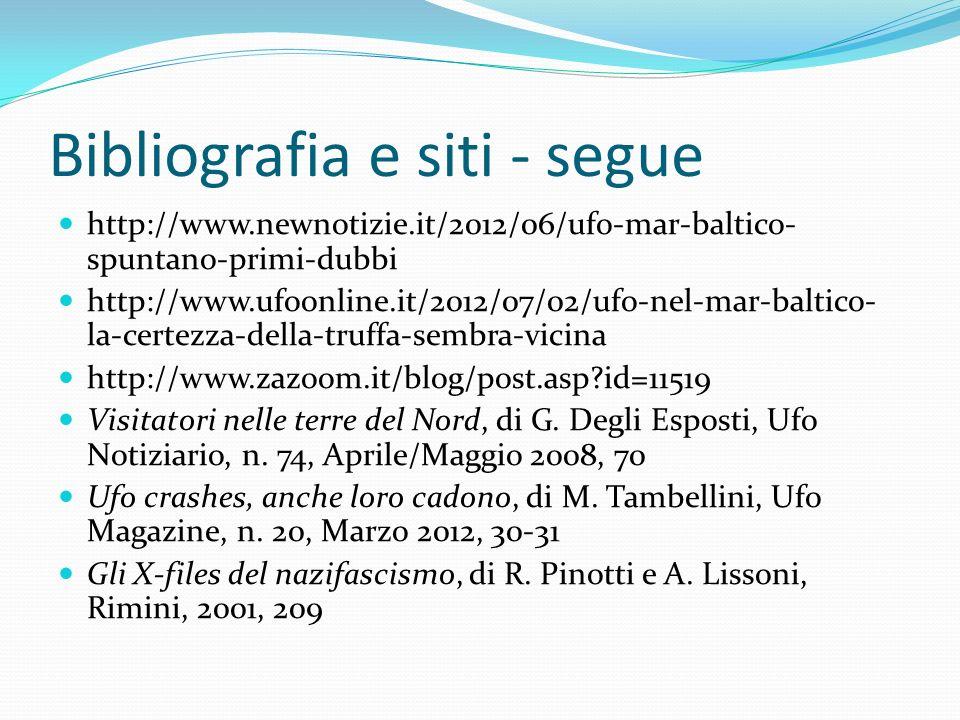 Bibliografia e siti - segue http://www.newnotizie.it/2012/06/ufo-mar-baltico- spuntano-primi-dubbi http://www.ufoonline.it/2012/07/02/ufo-nel-mar-baltico- la-certezza-della-truffa-sembra-vicina http://www.zazoom.it/blog/post.asp id=11519 Visitatori nelle terre del Nord, di G.