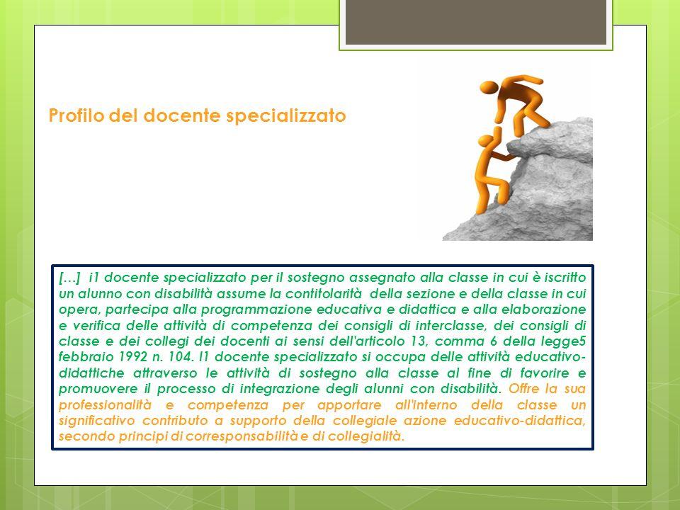 Profilo del docente specializzato […] i1 docente specializzato per il sostegno assegnato alla classe in cui è iscritto un alunno con disabilità assume