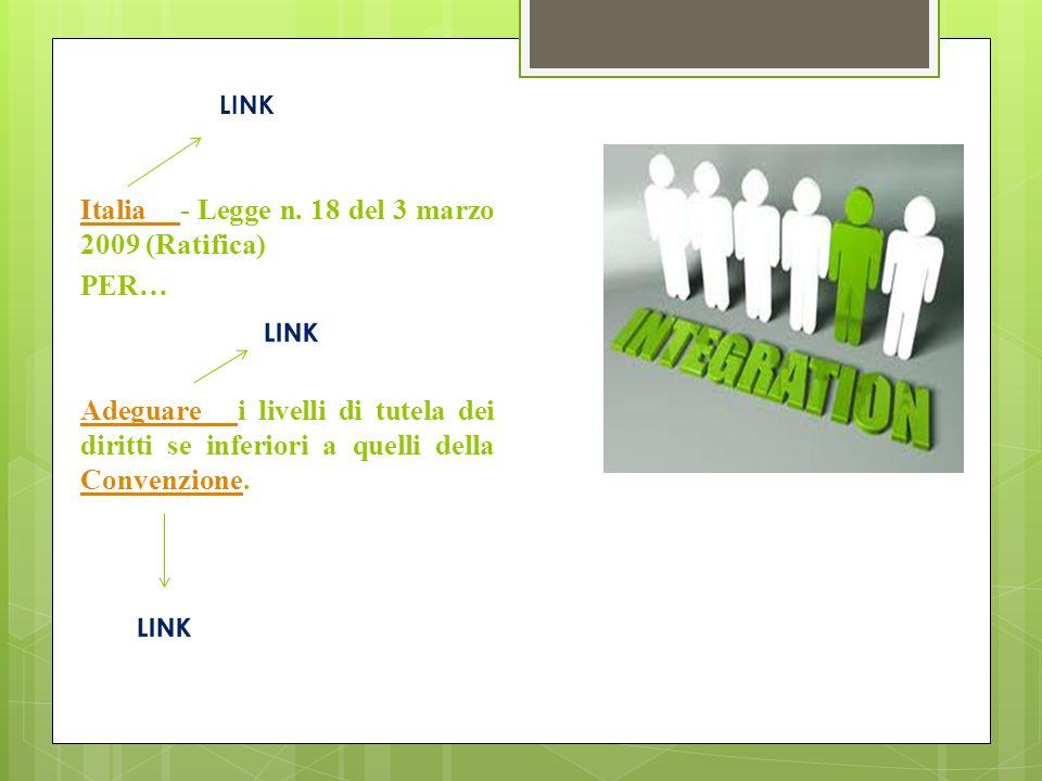 Italia Italia - Legge n. 18 del 3 marzo 2009 (Ratifica) PER… Adeguare Adeguare i livelli di tutela dei diritti se inferiori a quelli della Convenzione