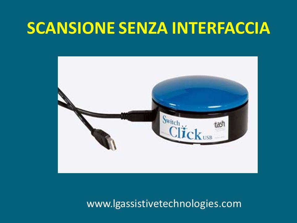 SCANSIONE SENZA INTERFACCIA www.lgassistivetechnologies.com