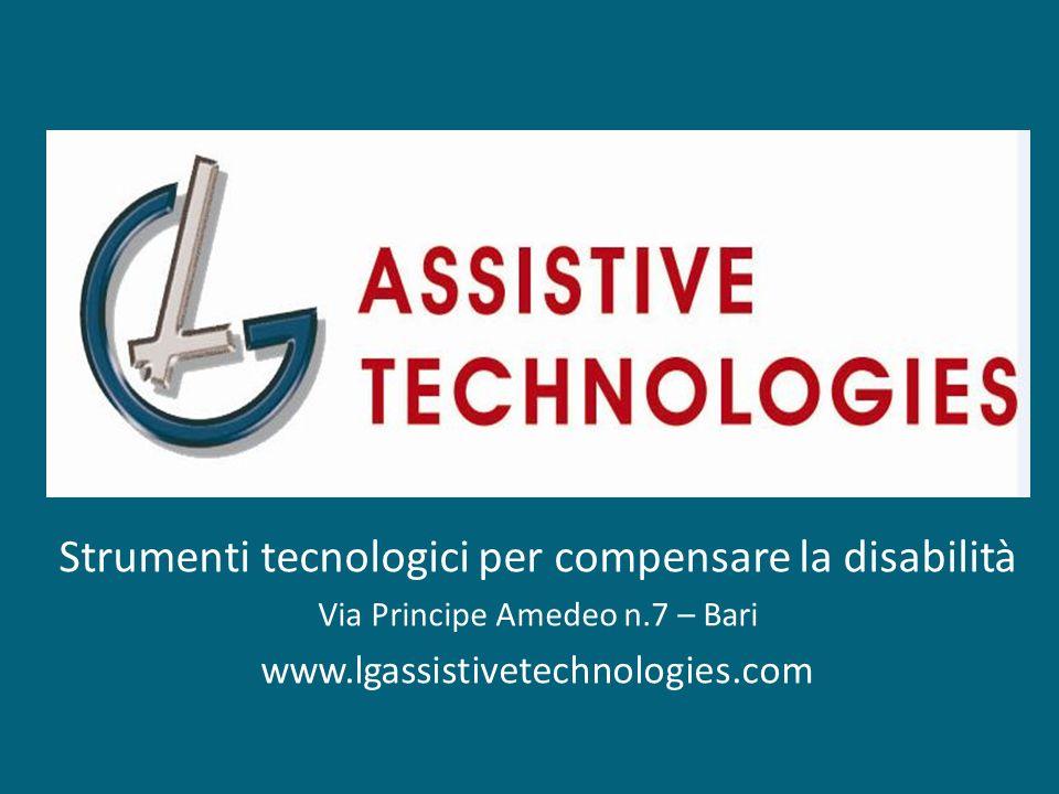 Strumenti tecnologici per compensare la disabilità Via Principe Amedeo n.7 – Bari www.lgassistivetechnologies.com