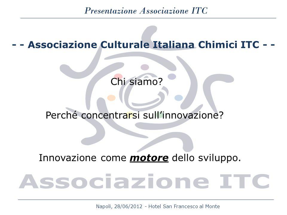 Napoli, 28/06/2012 - Hotel San Francesco al Monte Presentazione Associazione ITC - - Associazione Culturale Italiana Chimici ITC - - Chi siamo? Perché
