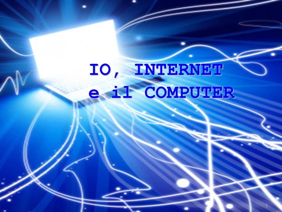 IO, INTERNET e il COMPUTER 1