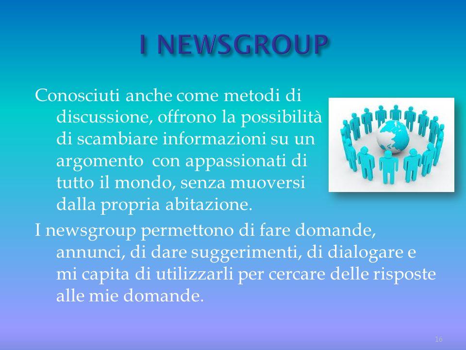 Conosciuti anche come metodi di discussione, offrono la possibilità di scambiare informazioni su un argomento con appassionati di tutto il mondo, senz