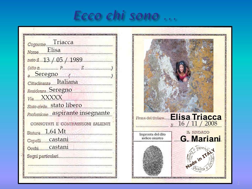 Triacca Elisa Seregno 13 / 05 / 1989 Seregno Italiana XXXXX stato libero aspirante insegnante 1,64 Mt castani 16 / 11 / 2008 Elisa Triacca G. Mariani