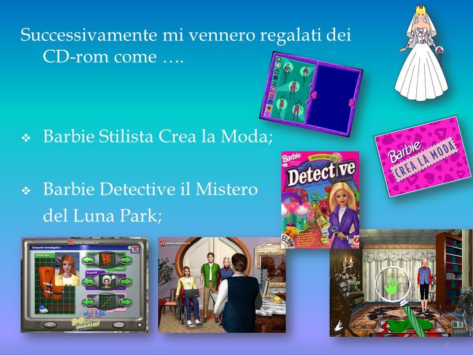 Successivamente mi vennero regalati dei CD-rom come …. Barbie Stilista Crea la Moda; Barbie Detective il Mistero del Luna Park; 6