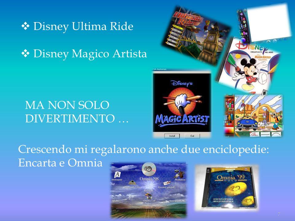 7 Disney Ultima Ride Disney Magico Artista Crescendo mi regalarono anche due enciclopedie: Encarta e Omnia MA NON SOLO DIVERTIMENTO …