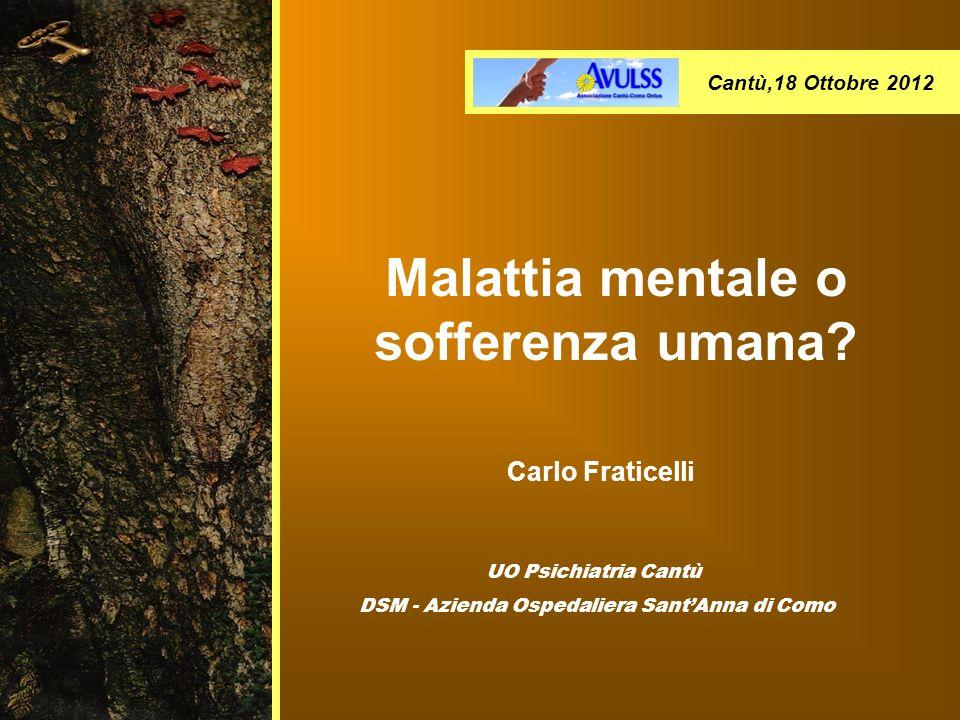 Carlo Fraticelli UO Psichiatria Cantù DSM - Azienda Ospedaliera SantAnna di Como Malattia mentale o sofferenza umana? Cantù,18 Ottobre 2012