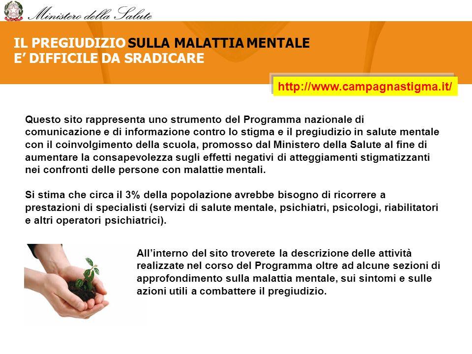 IL PREGIUDIZIO SULLA MALATTIA MENTALE E DIFFICILE DA SRADICARE http://www.campagnastigma.it/ Questo sito rappresenta uno strumento del Programma nazio