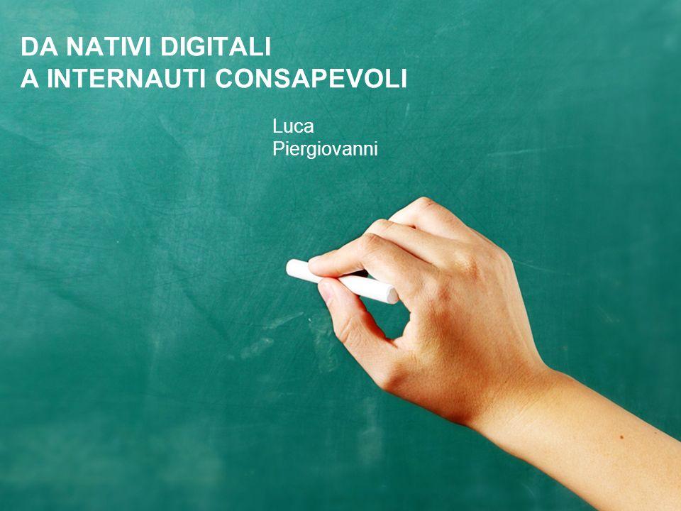 DA NATIVI DIGITALI A INTERNAUTI CONSAPEVOLI Luca Piergiovanni