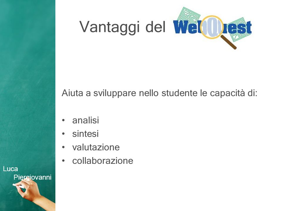 Vantaggi del Aiuta a sviluppare nello studente le capacità di: analisi sintesi valutazione collaborazione Luca Piergiovanni