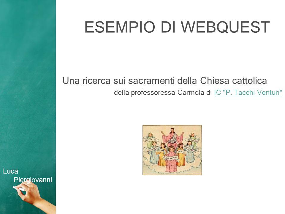 ESEMPIO DI WEBQUEST Una ricerca sui sacramenti della Chiesa cattolica della professoressa Carmela di IC P.