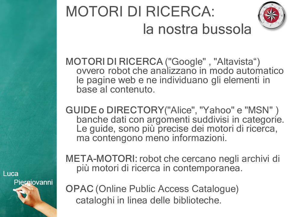 MOTORI DI RICERCA: la nostra bussola MOTORI DI RICERCA ( Google , Altavista) ovvero robot che analizzano in modo automatico le pagine web e ne individuano gli elementi in base al contenuto.