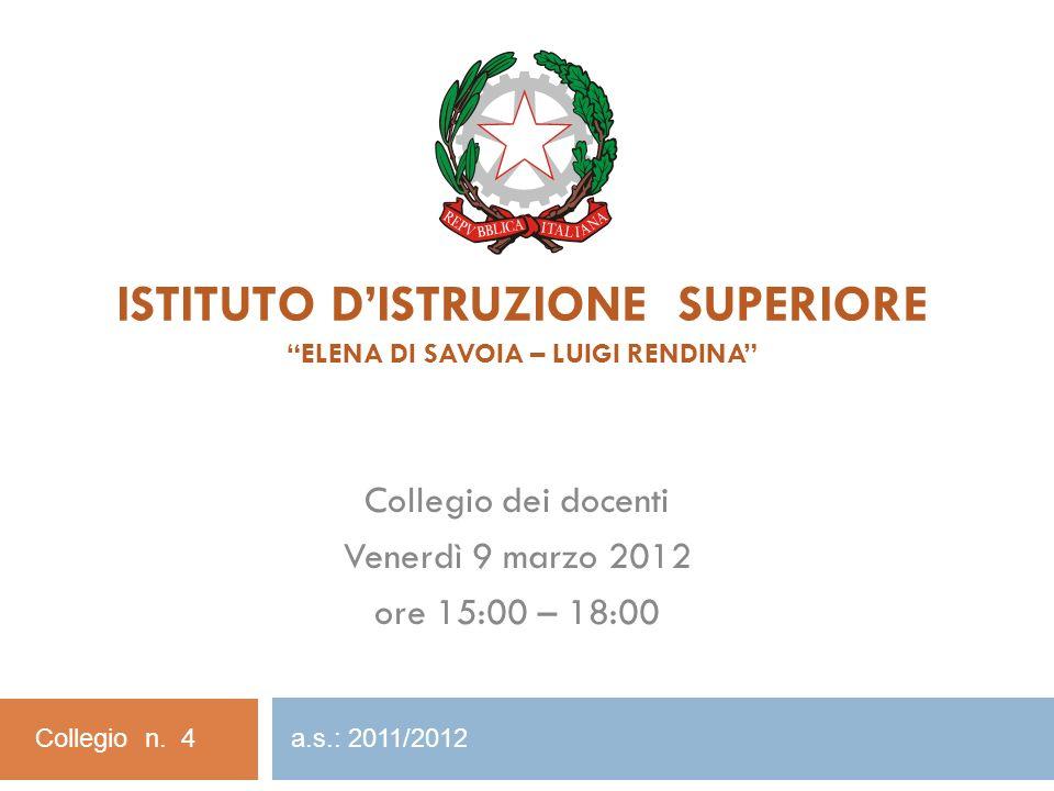 ISTITUTO DISTRUZIONE SUPERIORE ELENA DI SAVOIA – LUIGI RENDINA Collegio dei docenti Venerdì 9 marzo 2012 ore 15:00 – 18:00 Collegio n.