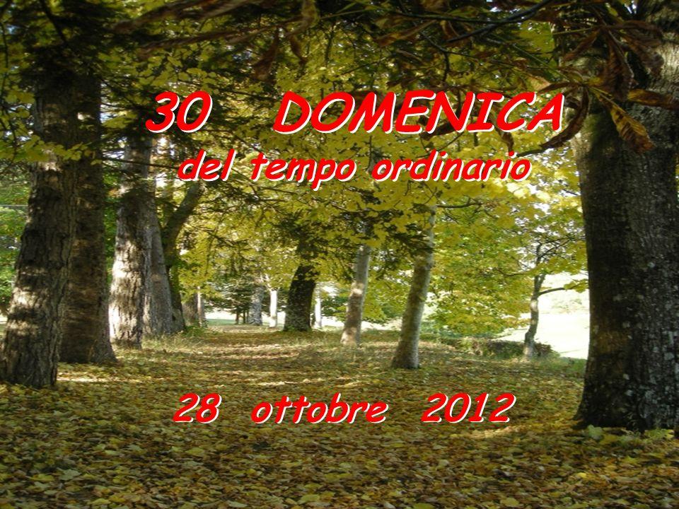 30 DOMENICA del tempo ordinario 30 DOMENICA del tempo ordinario 28 ottobre 2012