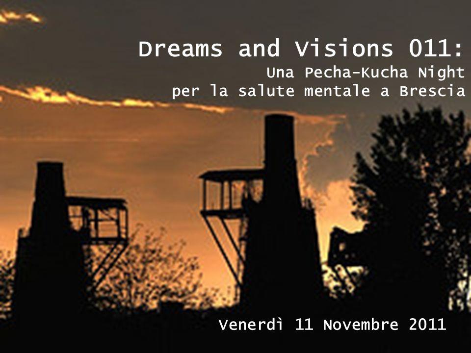 Dreams and Visions 011: Una Pecha-Kucha Night per la salute mentale a Brescia Venerdì 11 Novembre 2011