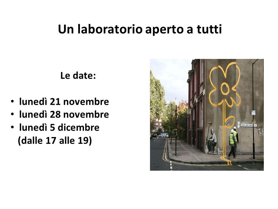 Un laboratorio aperto a tutti Le date: lunedì 21 novembre lunedì 28 novembre lunedì 5 dicembre (dalle 17 alle 19)