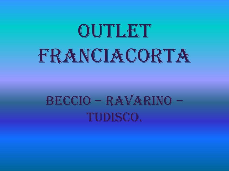 Outlet Franciacorta BECCIO – RAVARINO – TUDISCO.