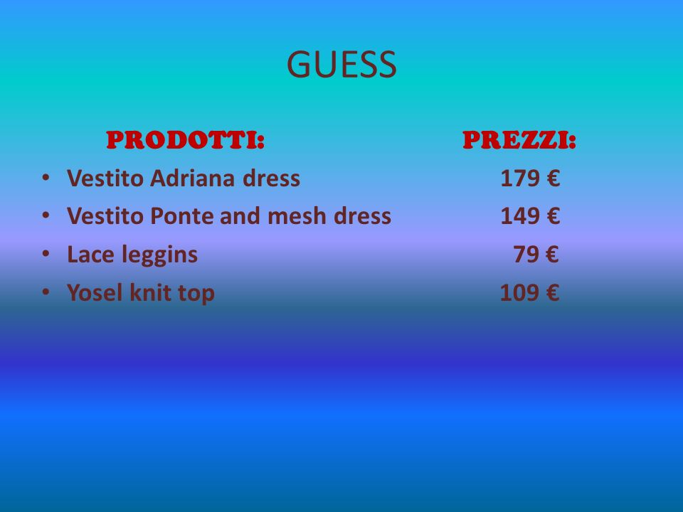 GUESS PRODOTTI: PREZZI: Vestito Adriana dress 179 Vestito Ponte and mesh dress 149 Lace leggins 79 Yosel knit top 109