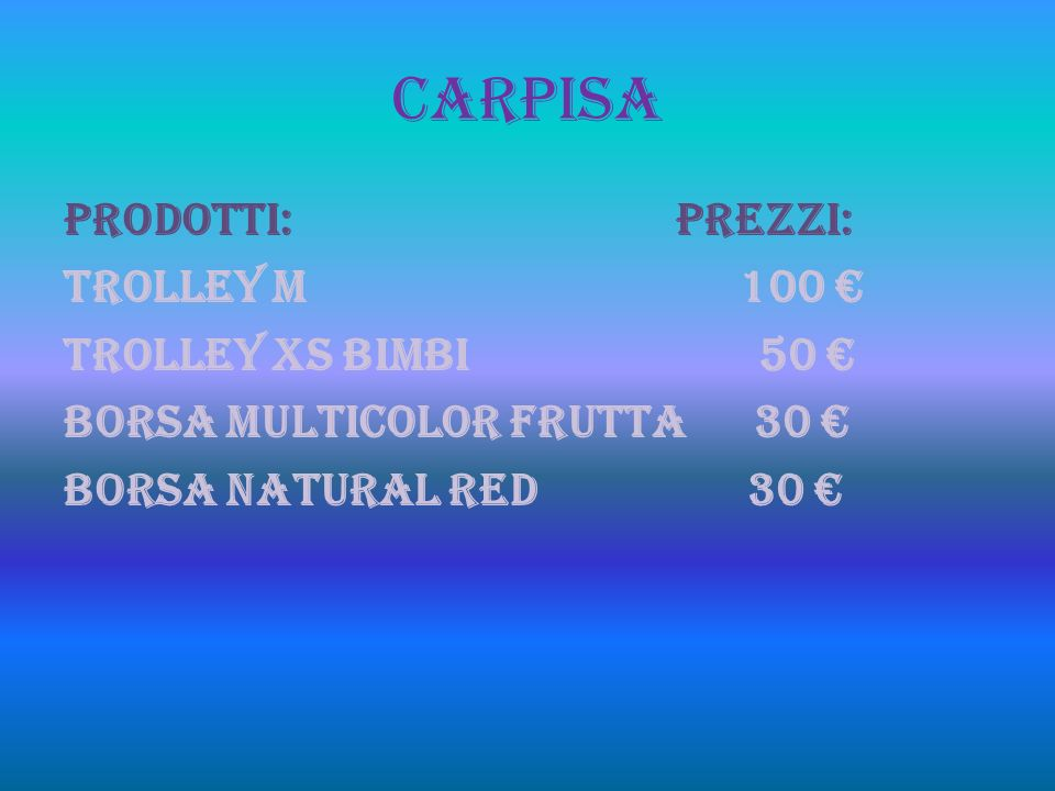 CARPISA PRODOTTI: PREZZI: Trolley M 100 Trolley xs bimbi 50 Borsa multicolor frutta 30 Borsa natural red 30